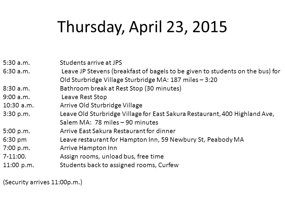 Thursday, April 23, 2015 5:30 a.m. Students arrive at JPS 6:30 a.m.