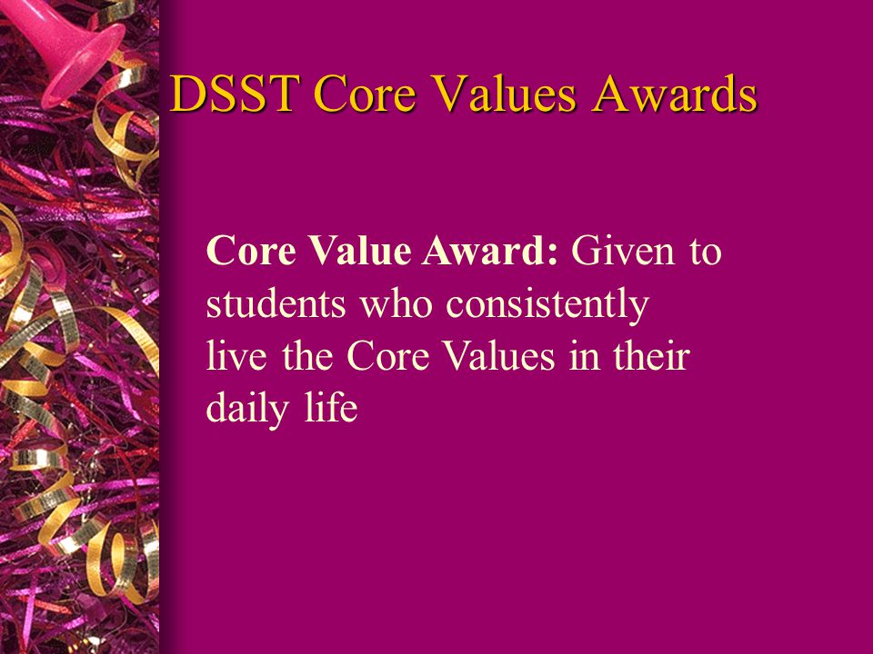 DSST Core Values Awards Core Value Award: Given to students who consistently live the Core Values in their daily life