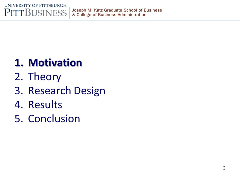 1.Motivation 2.Theory 3.Research Design 4.Results 5.Conclusion 2