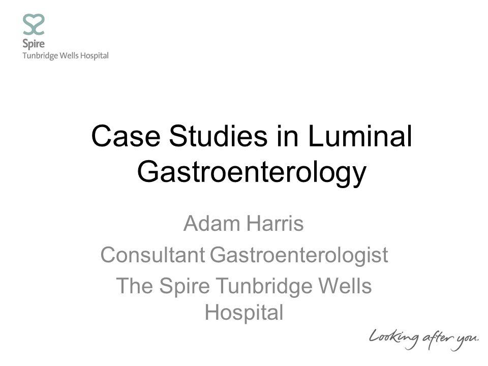 Case Studies in Luminal Gastroenterology Adam Harris Consultant Gastroenterologist The Spire Tunbridge Wells Hospital