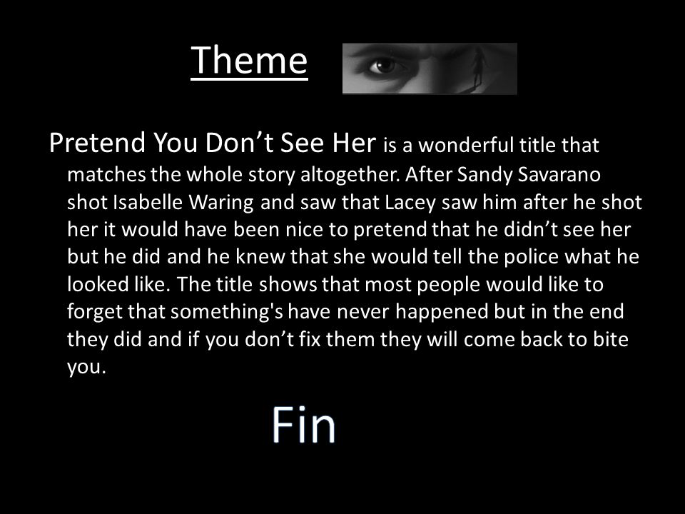 Theme Pretend You Don't See Her is a wonderful title that matches the whole story altogether.