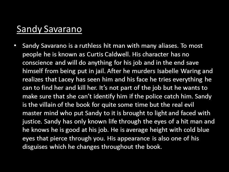 Sandy Savarano Sandy Savarano is a ruthless hit man with many aliases.