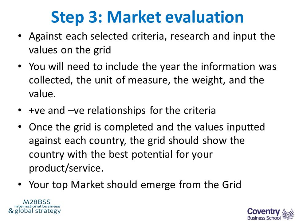 Step 3: Market evaluation Against each selected criteria, research and input the values on the grid You will need to include the year the information