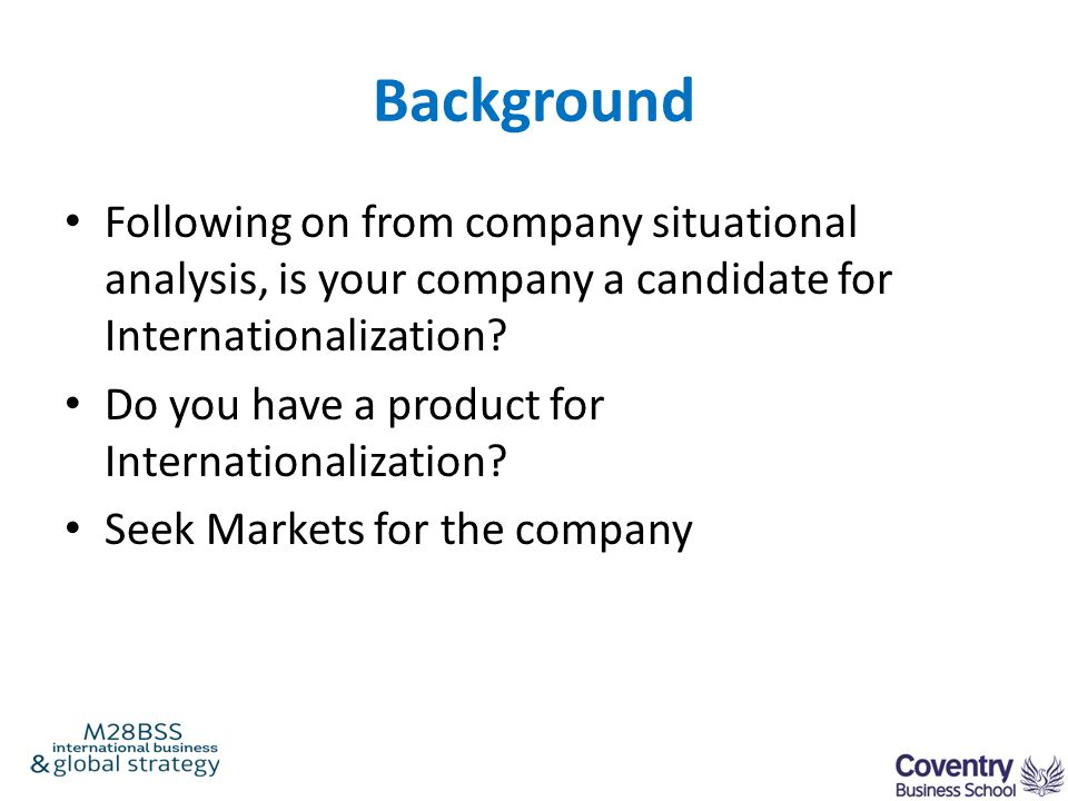 Background Following on from company situational analysis, is your company a candidate for Internationalization? Do you have a product for Internation