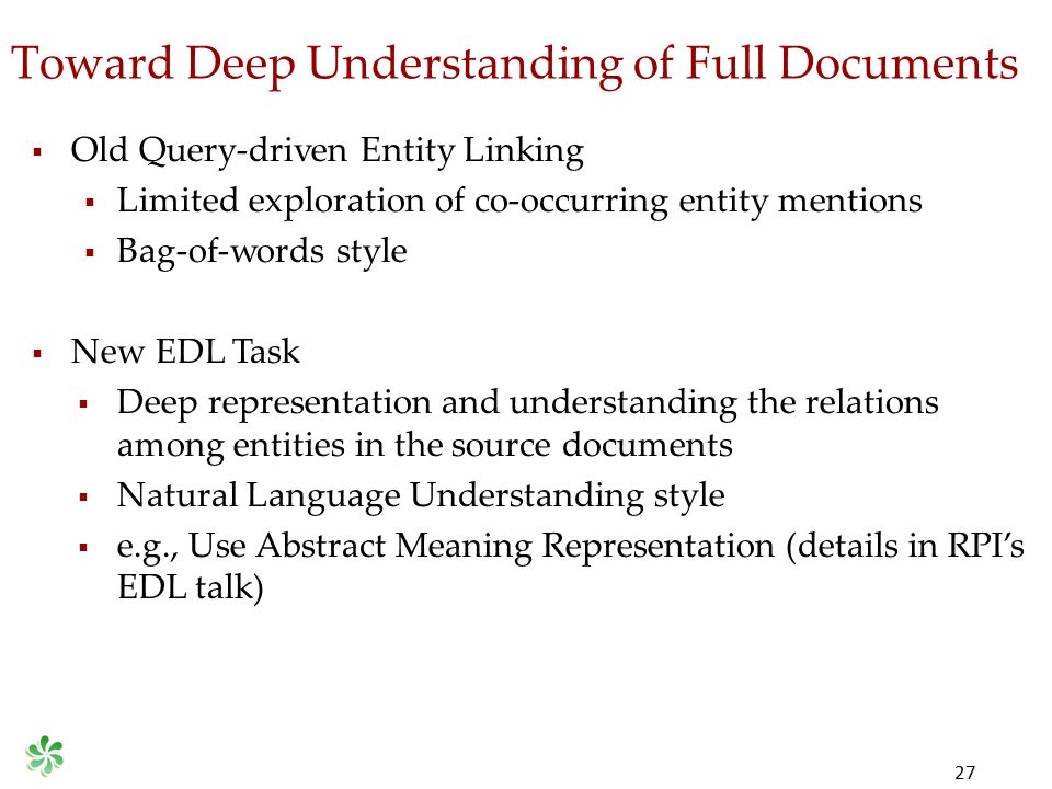 Toward Deep Understanding of Full Documents 27  Old Query-driven Entity Linking  Limited exploration of co-occurring entity mentions  Bag-of-words