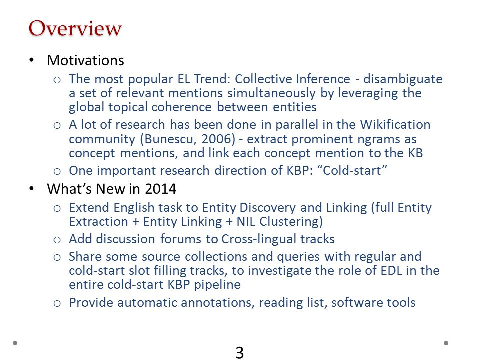 Overview Motivations o The most popular EL Trend: Collective Inference - disambiguate a set of relevant mentions simultaneously by leveraging the glob