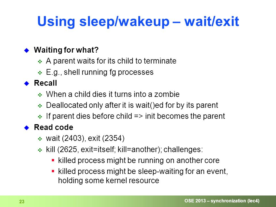 OSE 2013 – synchronization (lec4) 23 Using sleep/wakeup – wait/exit  Waiting for what.