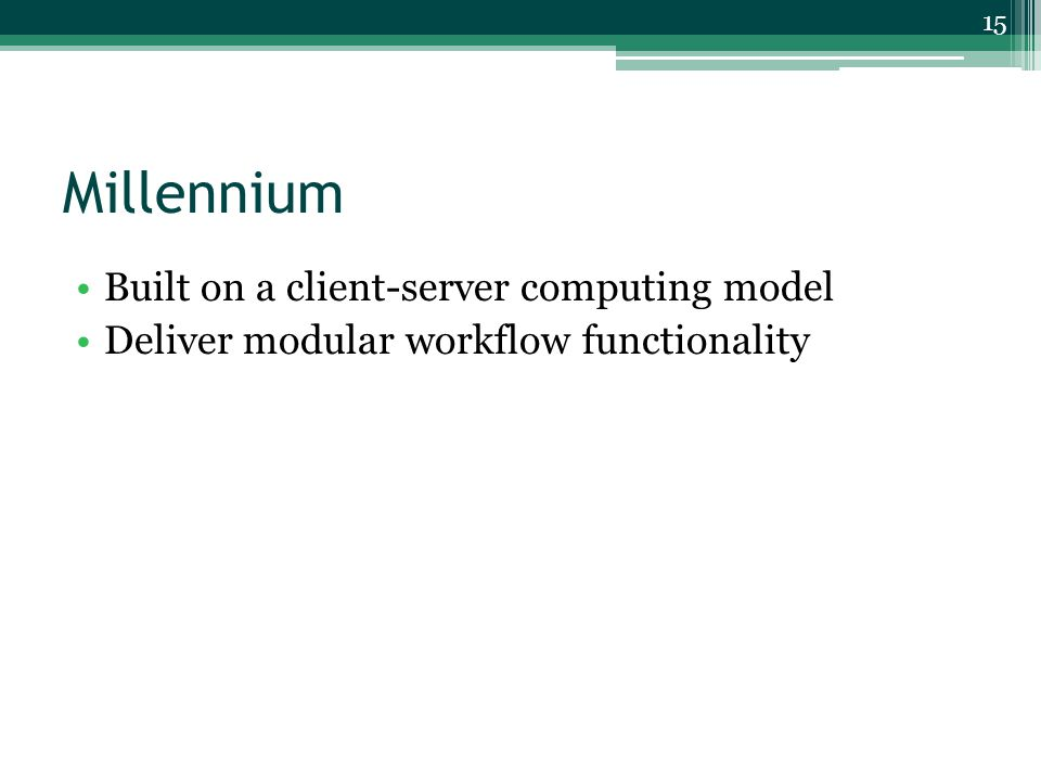 Millennium Built on a client-server computing model Deliver modular workflow functionality 15