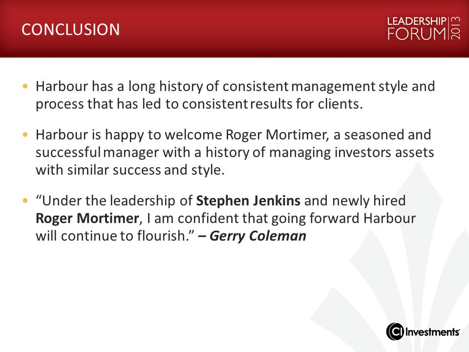 CONCLUSION Harbour has a long history of consistent management style and process that has led to consistent results for clients.
