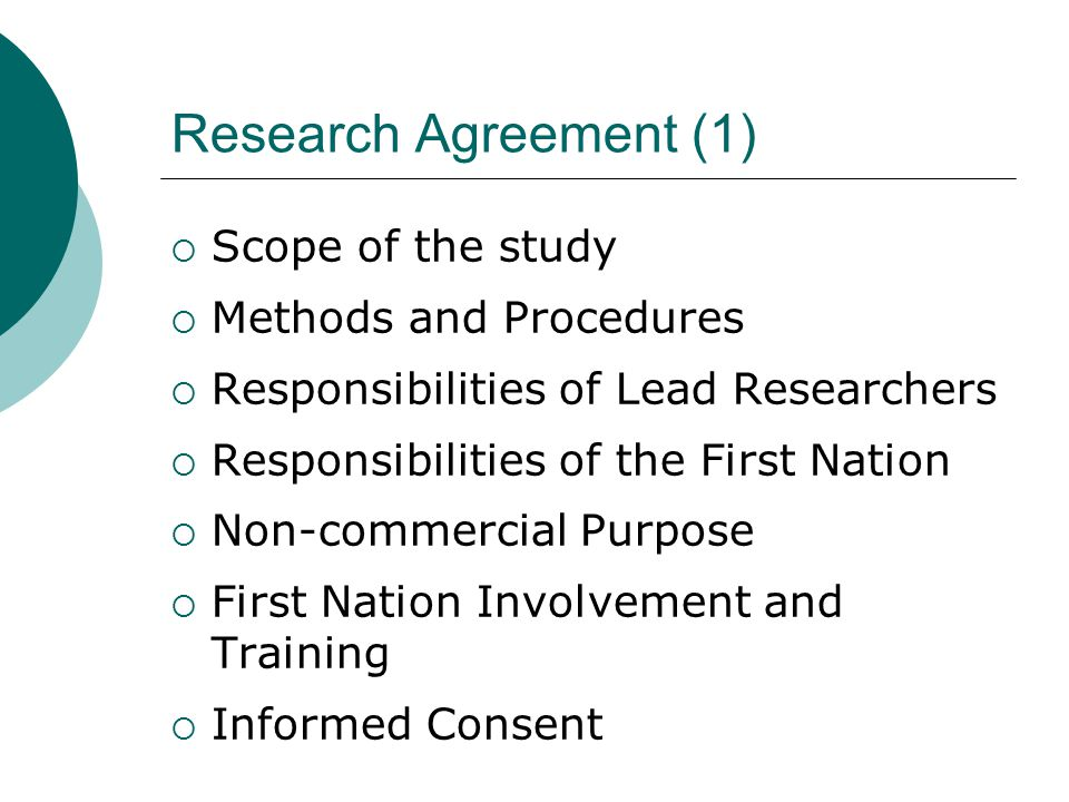 Research Agreement (1)  Scope of the study  Methods and Procedures  Responsibilities of Lead Researchers  Responsibilities of the First Nation  Non-commercial Purpose  First Nation Involvement and Training  Informed Consent