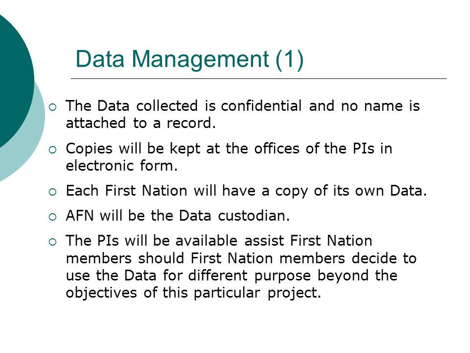 Data Management (1)  The Data collected is confidential and no name is attached to a record.