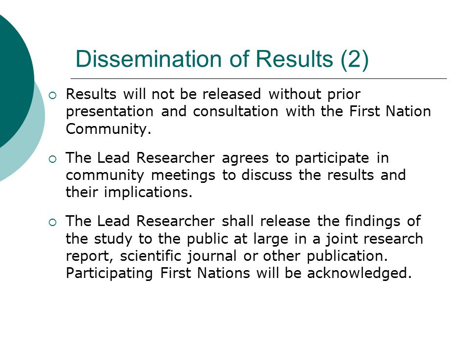 Dissemination of Results (2)  Results will not be released without prior presentation and consultation with the First Nation Community.