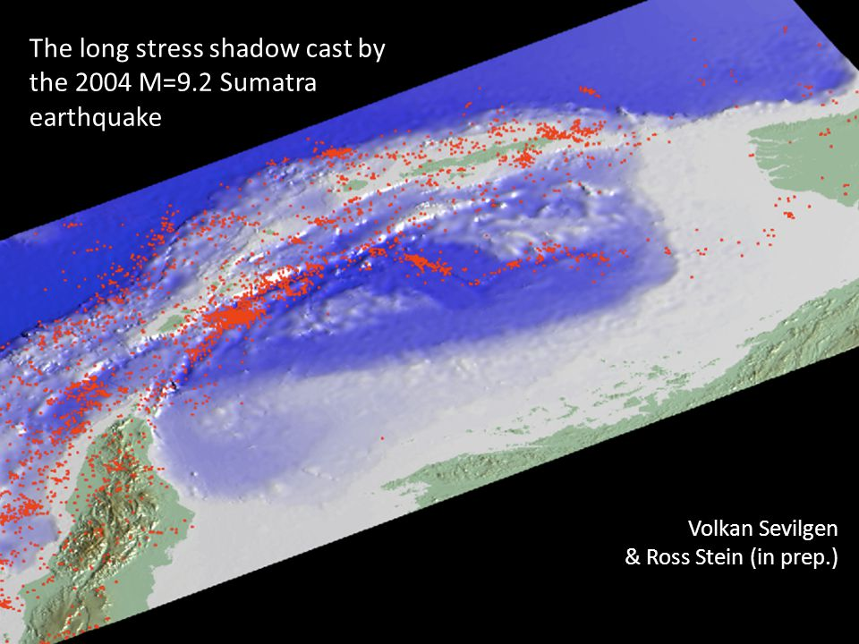 The long stress shadow cast by the 2004 M=9.2 Sumatra earthquake Volkan Sevilgen & Ross Stein (in prep.)