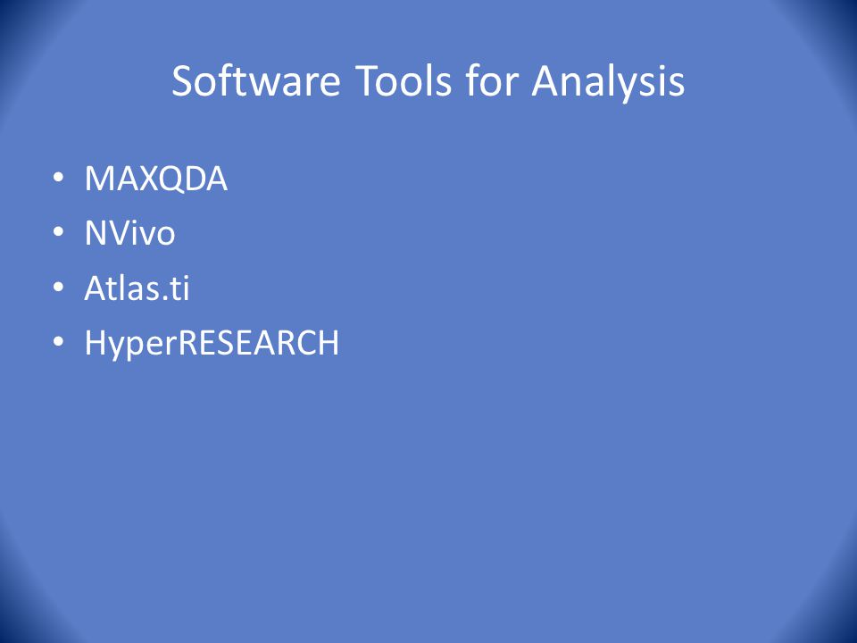 Software Tools for Analysis MAXQDA NVivo Atlas.ti HyperRESEARCH