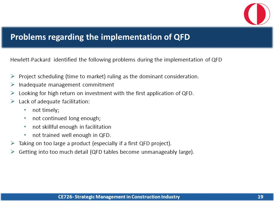 CE726- Strategic Management in Construction Industry19 Hewlett-Packard identified the following problems during the implementation of QFD  Project sc