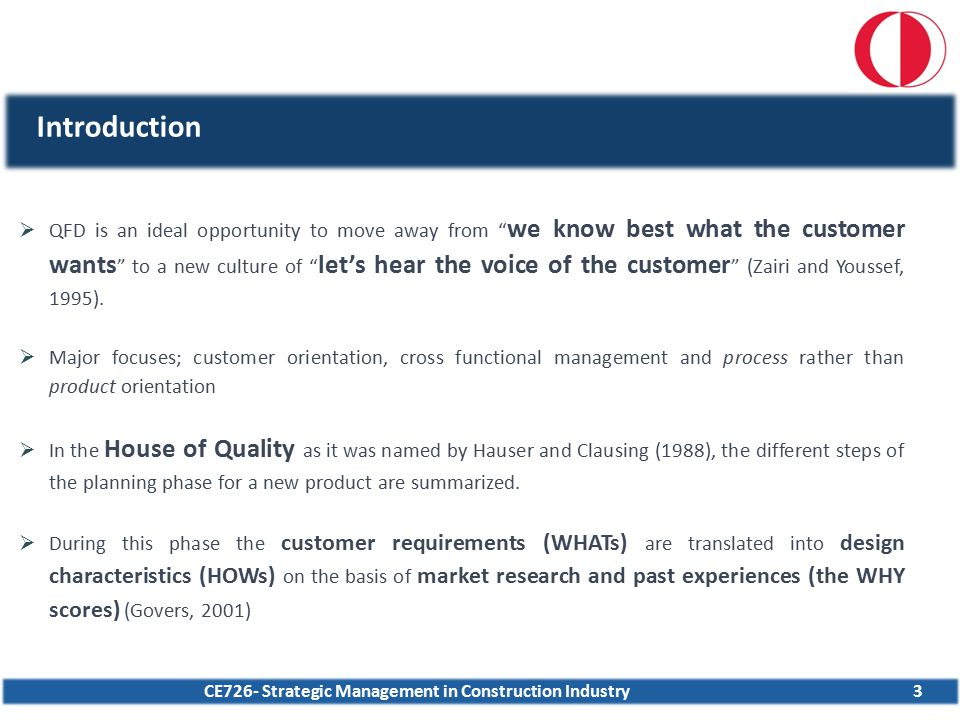 CE726- Strategic Management in Construction Industry34 Application of QFD in Construction Industry  Construction Industry has been slow in adopting the methodology, most of them in design of flats.