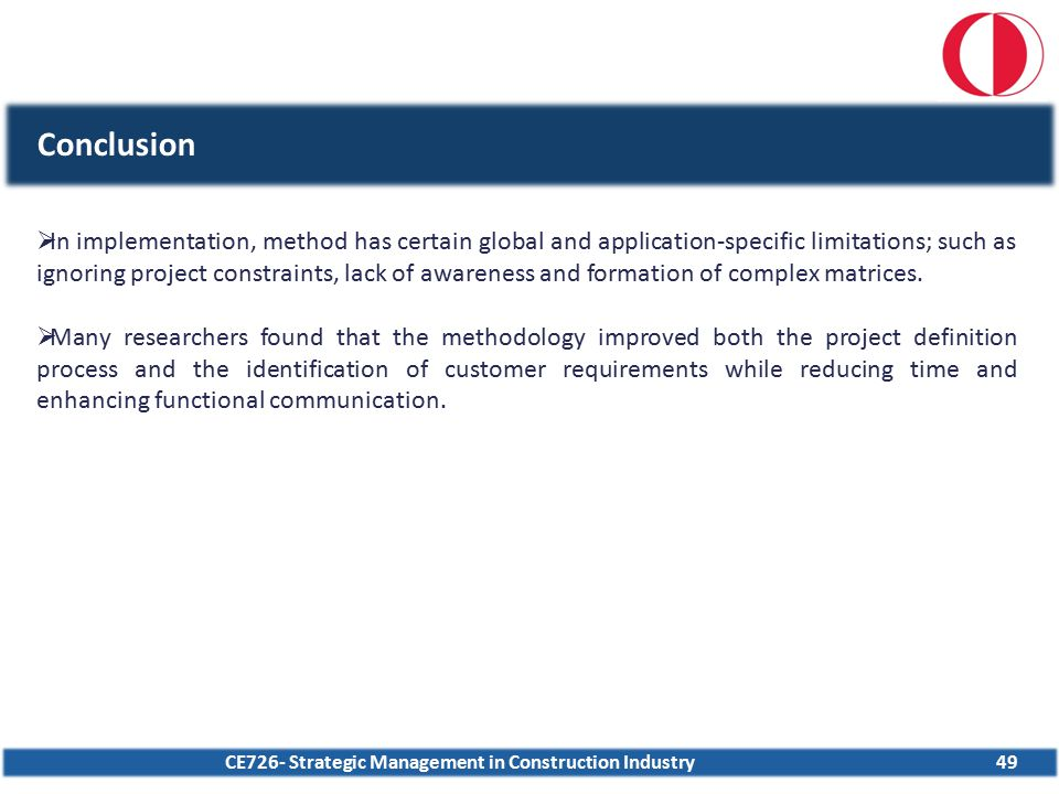 CE726- Strategic Management in Construction Industry49 Conclusion  In implementation, method has certain global and application-specific limitations;