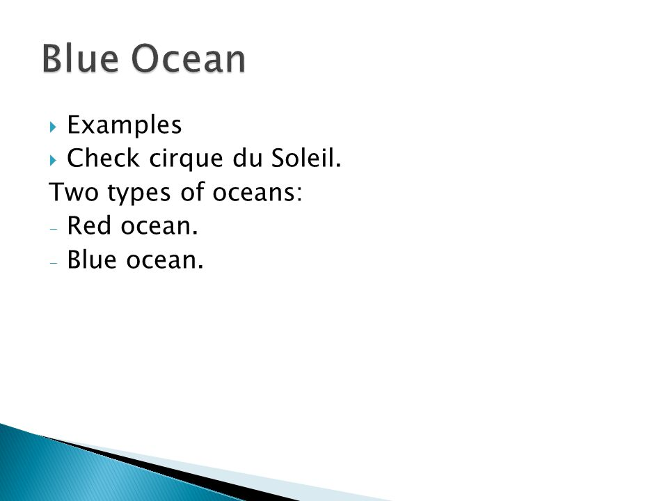  Examples  Check cirque du Soleil. Two types of oceans: - Red ocean. - Blue ocean.