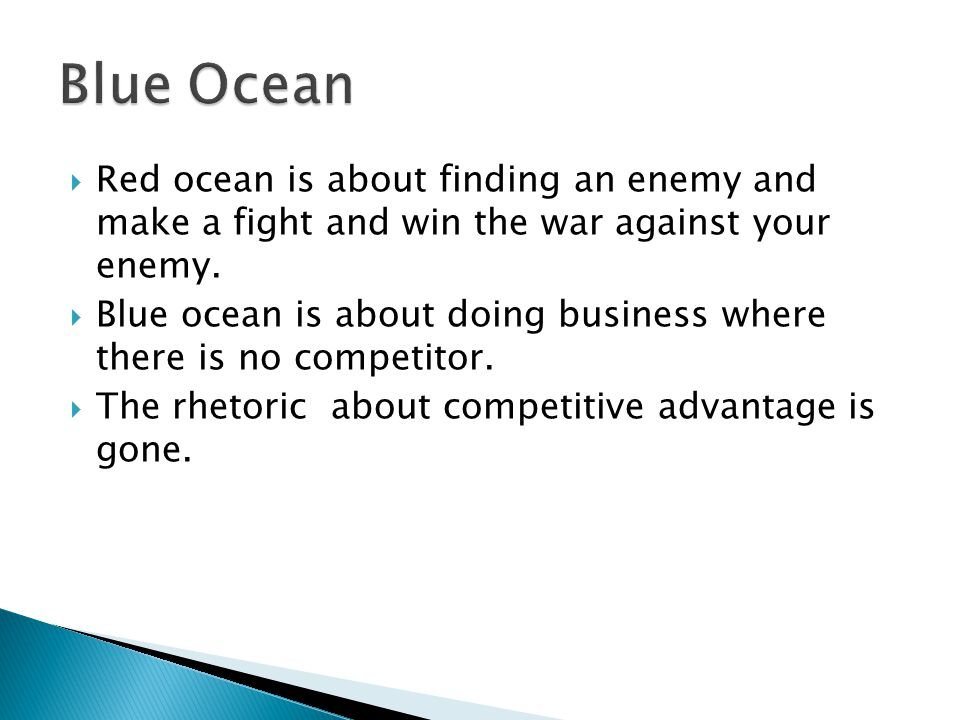  Red ocean is about finding an enemy and make a fight and win the war against your enemy.