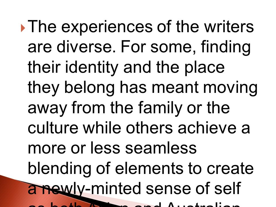  The experiences of the writers are diverse.