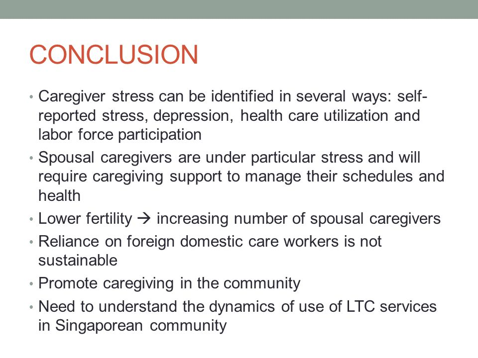CONCLUSION Caregiver stress can be identified in several ways: self- reported stress, depression, health care utilization and labor force participatio