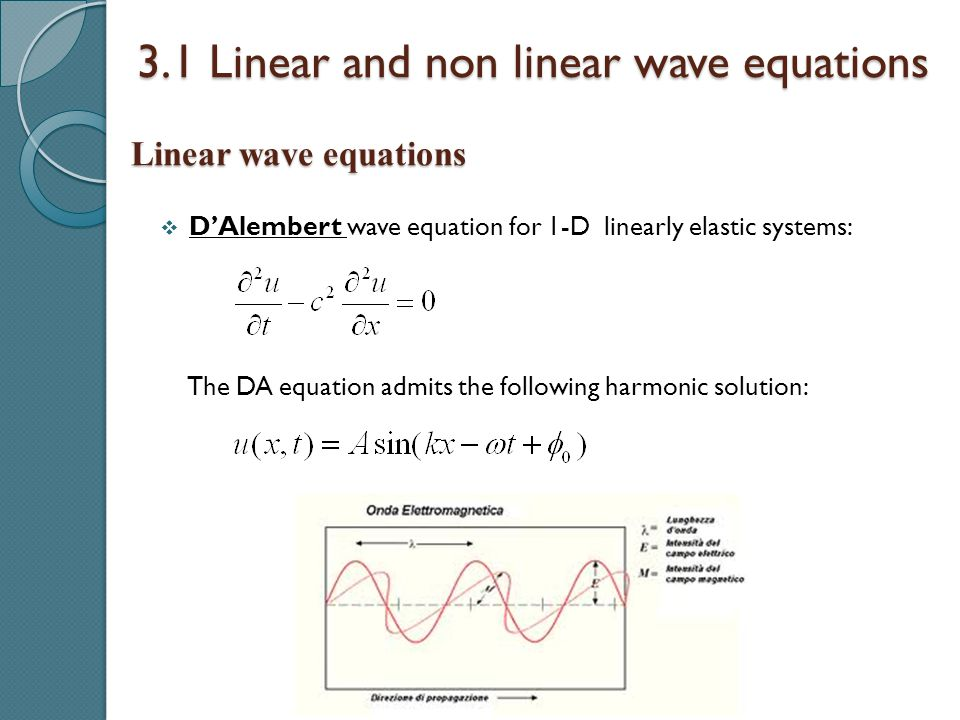 3.1 Linear and non linear wave equations  D'Alembert wave equation for 1-D linearly elastic systems: The DA equation admits the following harmonic so