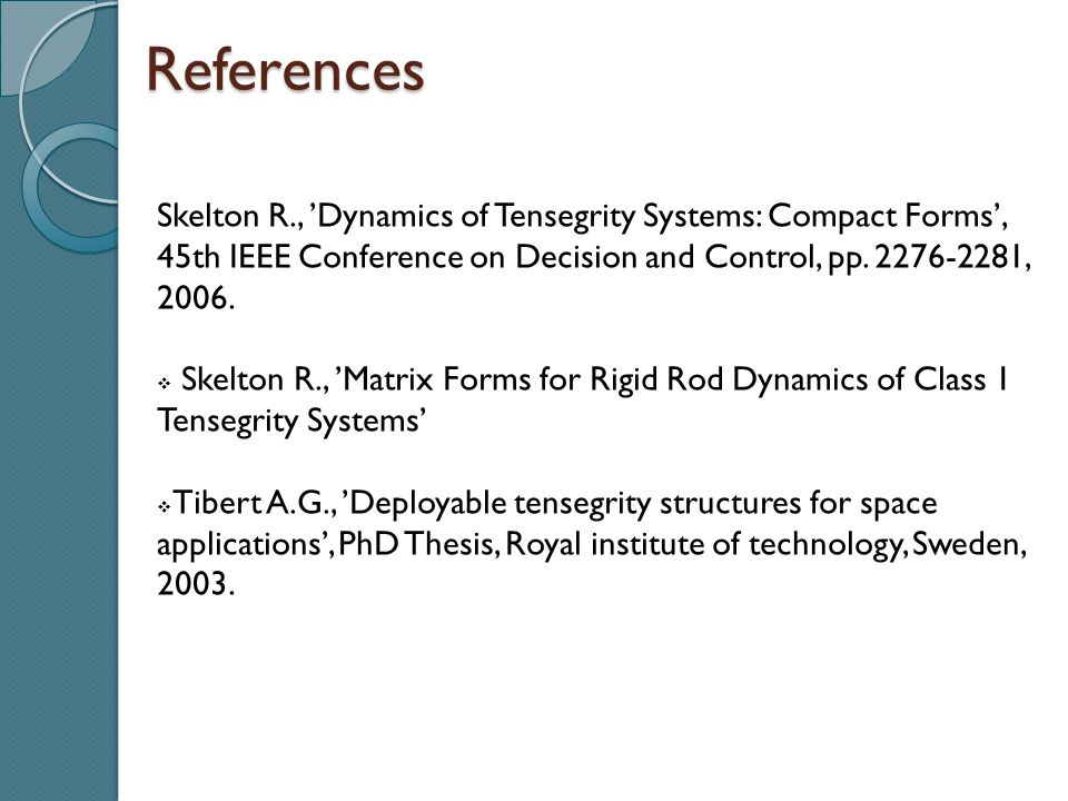 References Skelton R., 'Dynamics of Tensegrity Systems: Compact Forms', 45th IEEE Conference on Decision and Control, pp.
