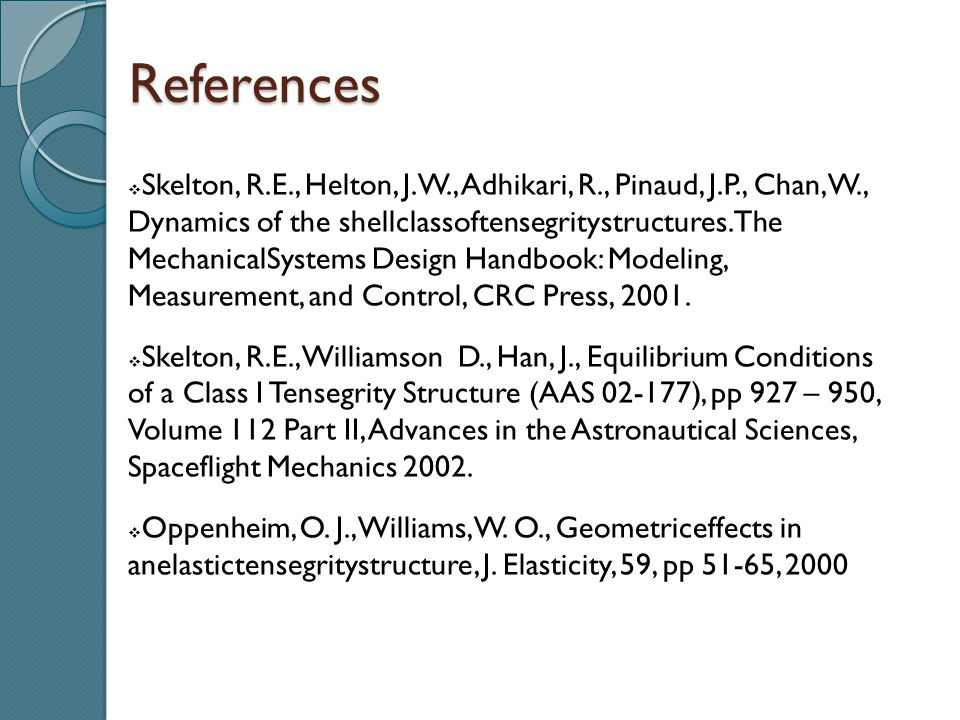  Skelton, R.E., Helton, J.W., Adhikari, R., Pinaud, J.P., Chan, W., Dynamics of the shellclassoftensegritystructures.The MechanicalSystems Design Handbook: Modeling, Measurement, and Control, CRC Press, 2001.