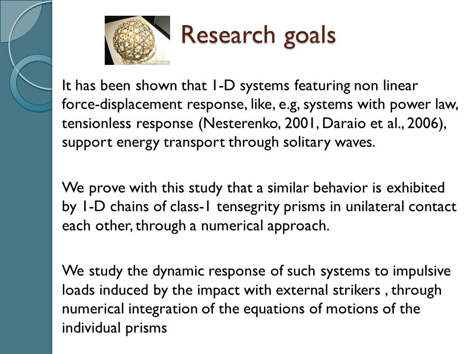 Research goals It has been shown that 1-D systems featuring non linear force-displacement response, like, e.g, systems with power law, tensionless res