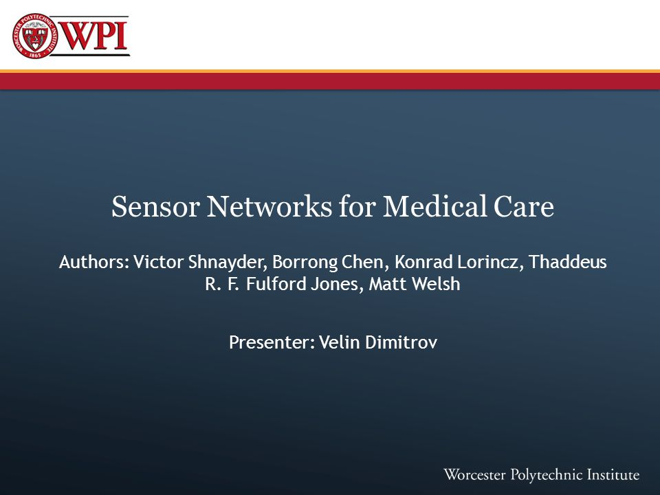 Sensor Networks for Medical Care Authors: Victor Shnayder, Borrong Chen, Konrad Lorincz, Thaddeus R.
