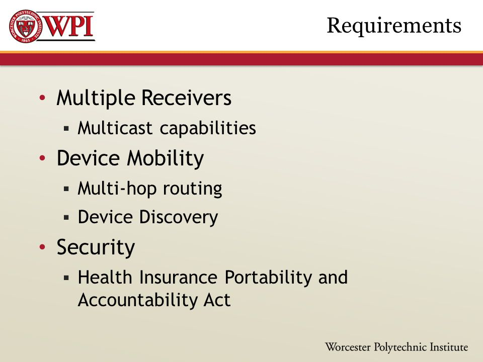Multiple Receivers  Multicast capabilities Device Mobility  Multi-hop routing  Device Discovery Security  Health Insurance Portability and Account