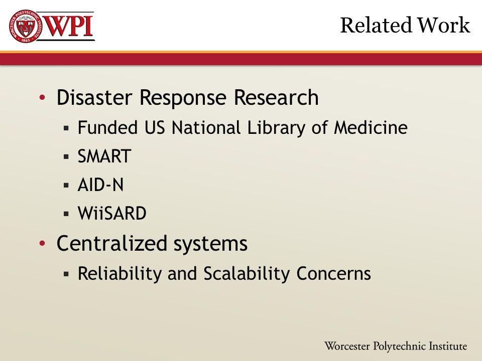 Disaster Response Research  Funded US National Library of Medicine  SMART  AID-N  WiiSARD Centralized systems  Reliability and Scalability Concer