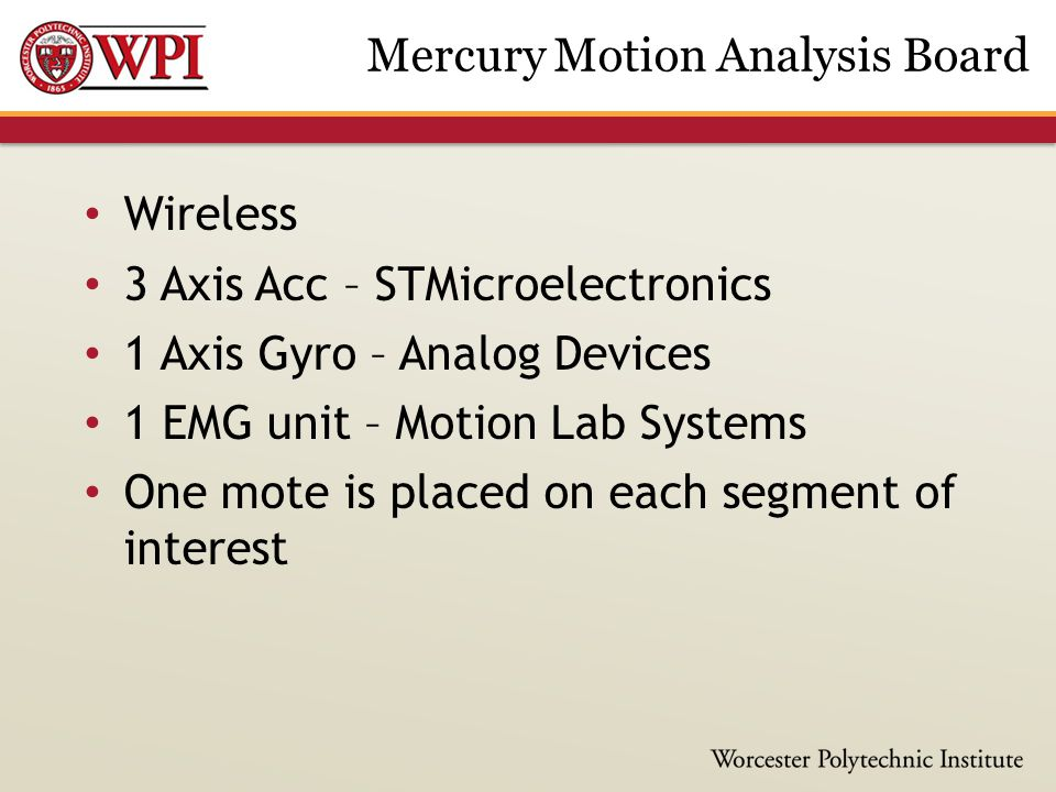 Wireless 3 Axis Acc – STMicroelectronics 1 Axis Gyro – Analog Devices 1 EMG unit – Motion Lab Systems One mote is placed on each segment of interest M