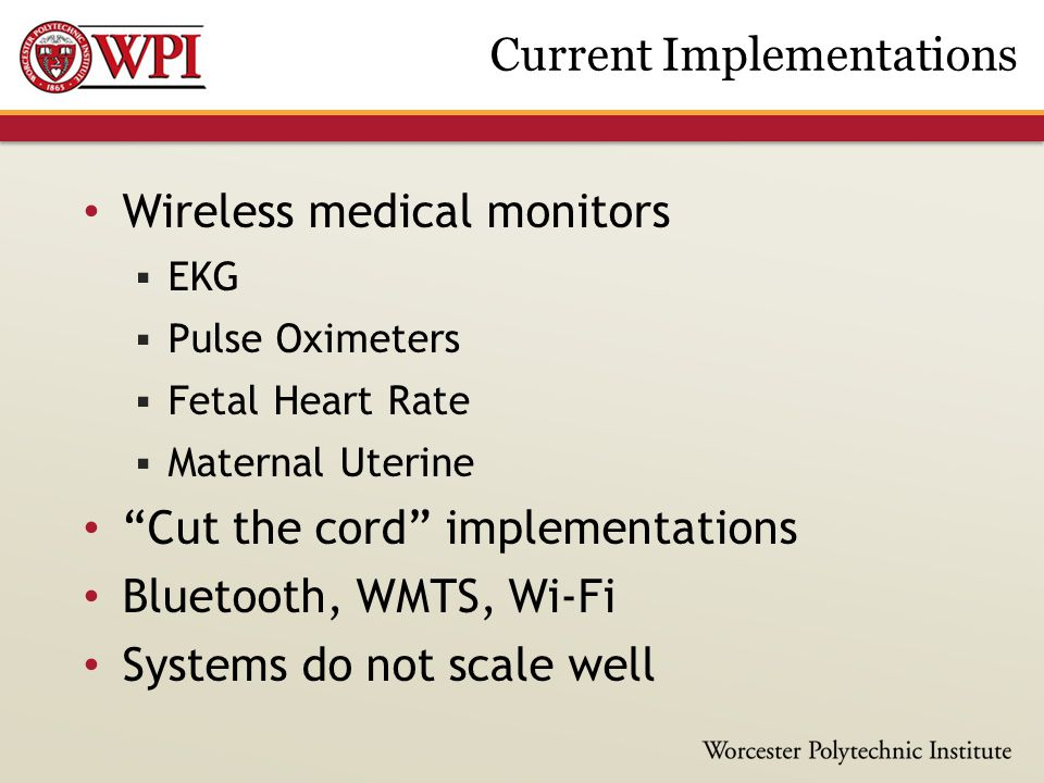 "Wireless medical monitors  EKG  Pulse Oximeters  Fetal Heart Rate  Maternal Uterine ""Cut the cord"" implementations Bluetooth, WMTS, Wi-Fi Systems"