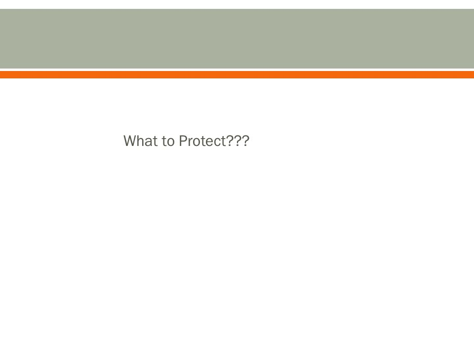 What to Protect???