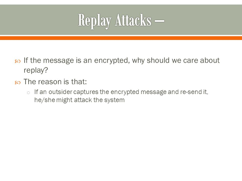  If the message is an encrypted, why should we care about replay.