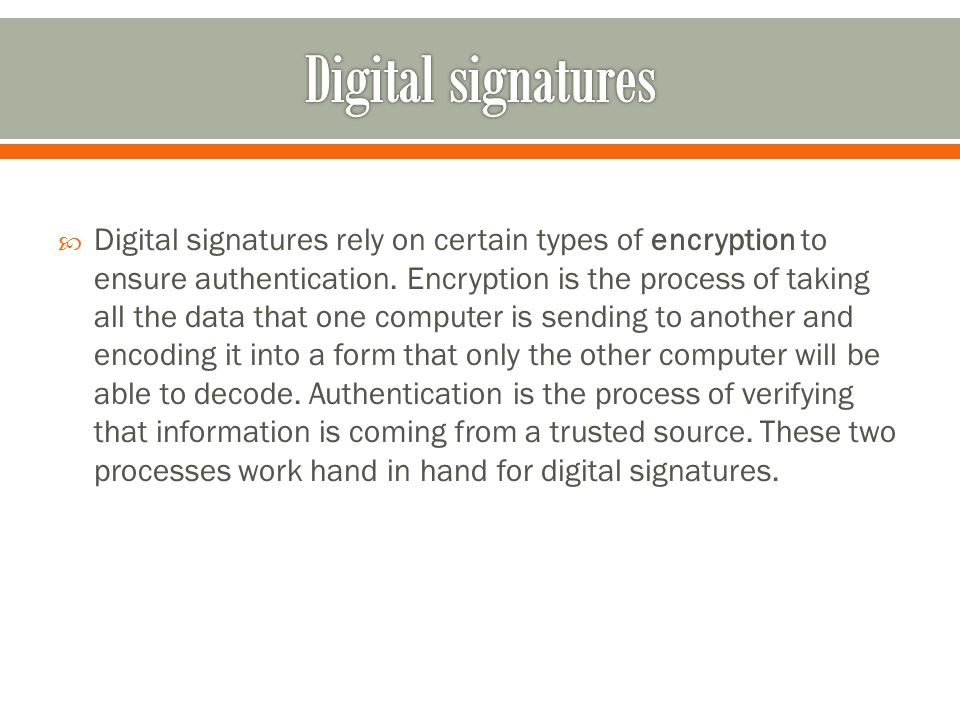  Digital signatures rely on certain types of encryption to ensure authentication.