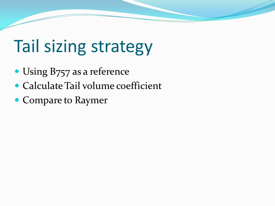 Tail sizing strategy Using B757 as a reference Calculate Tail volume coefficient Compare to Raymer