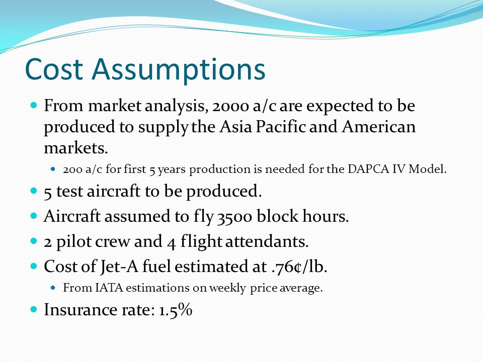 Cost Assumptions From market analysis, 2000 a/c are expected to be produced to supply the Asia Pacific and American markets.
