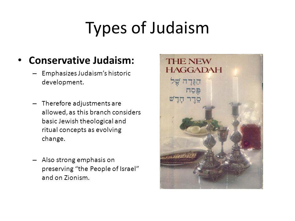 Types of Judaism Conservative Judaism: – Emphasizes Judaism's historic development.