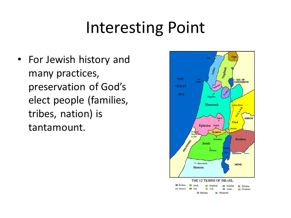 Interesting Point For Jewish history and many practices, preservation of God's elect people (families, tribes, nation) is tantamount.
