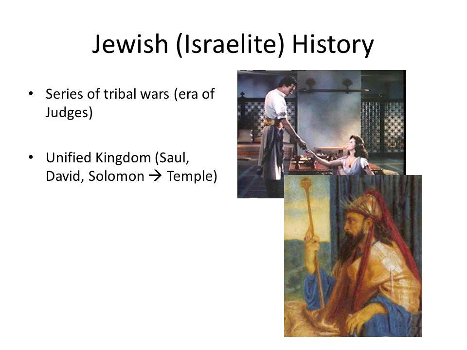 Jewish (Israelite) History Series of tribal wars (era of Judges) Unified Kingdom (Saul, David, Solomon  Temple)