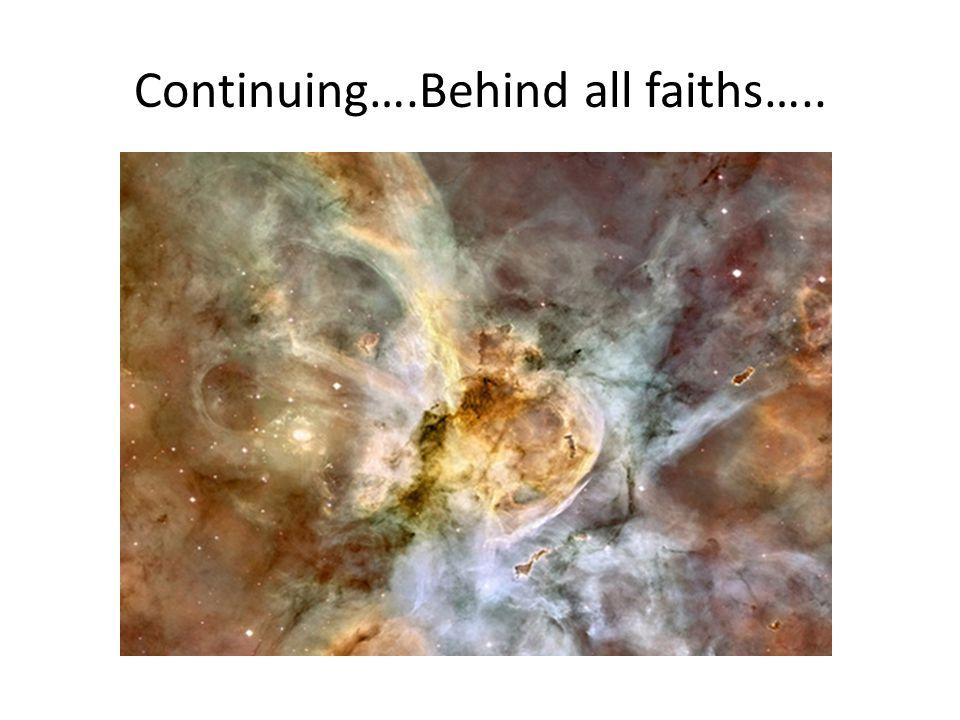 Continuing….Behind all faiths…..