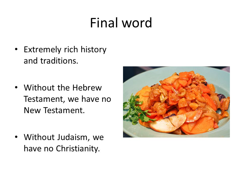 Final word Extremely rich history and traditions.