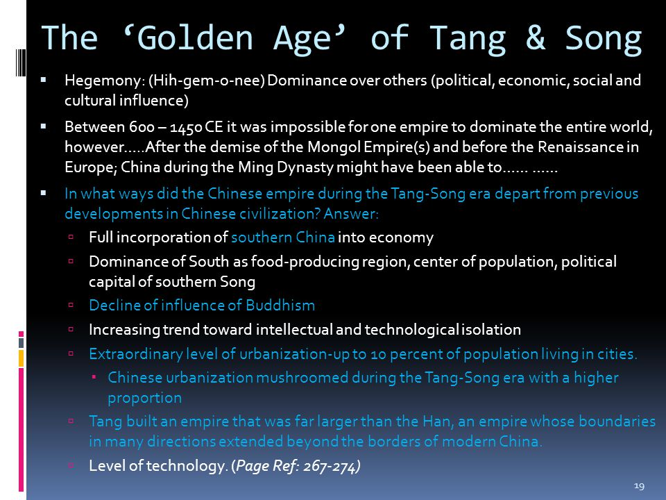 The 'Golden Age' of Tang & Song  Hegemony: (Hih-gem-o-nee) Dominance over others (political, economic, social and cultural influence)  Between 600 –