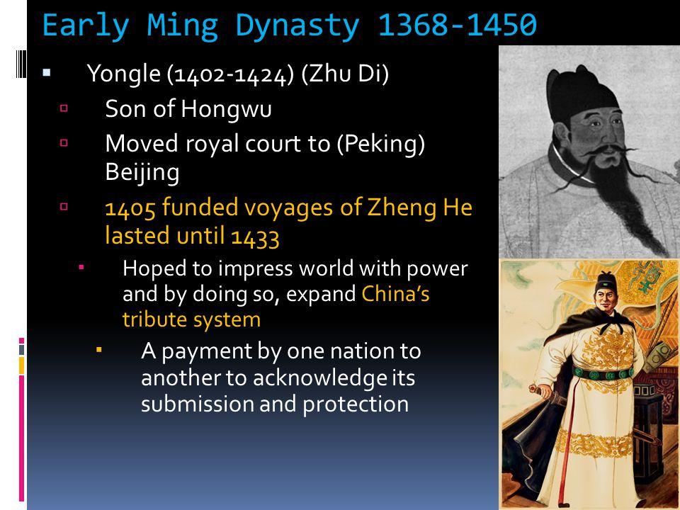 Early Ming Dynasty 1368-1450  Yongle (1402-1424) (Zhu Di)  Son of Hongwu  Moved royal court to (Peking) Beijing  1405 funded voyages of Zheng He l