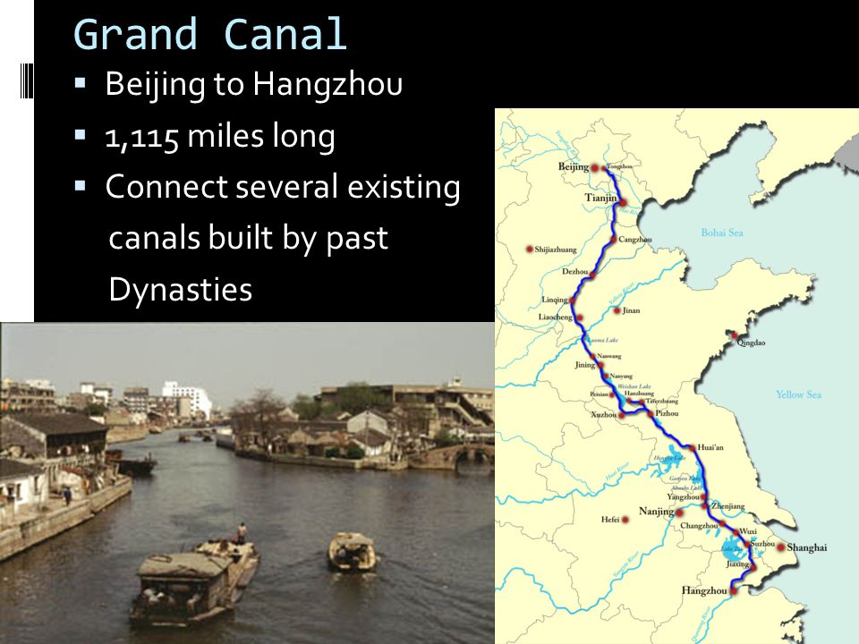 Grand Canal  Beijing to Hangzhou  1,115 miles long  Connect several existing canals built by past Dynasties 6