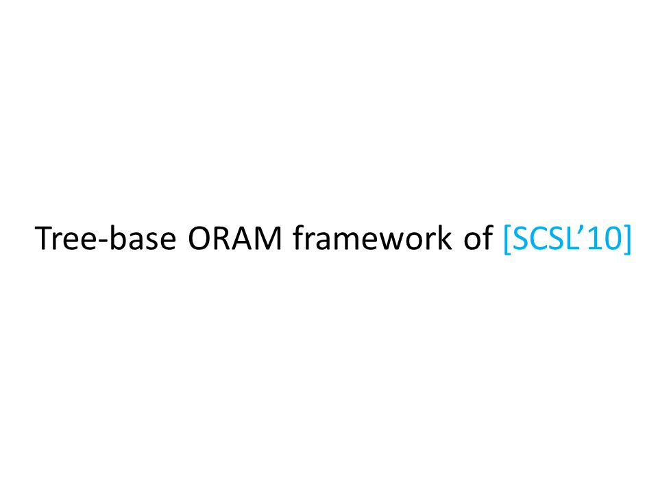 Tree-base ORAM framework of [SCSL'10]