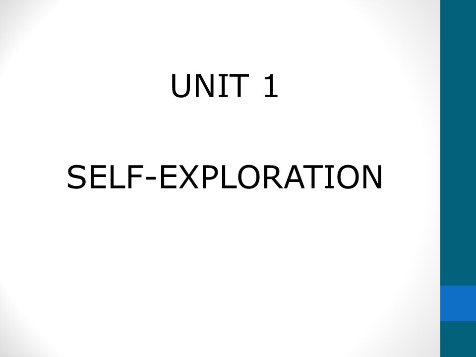 UNIT 1 SELF-EXPLORATION