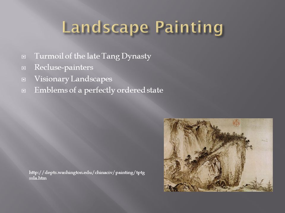  Turmoil of the late Tang Dynasty  Recluse-painters  Visionary Landscapes  Emblems of a perfectly ordered state http://depts.washington.edu/chinaciv/painting/tptg ssla.htm